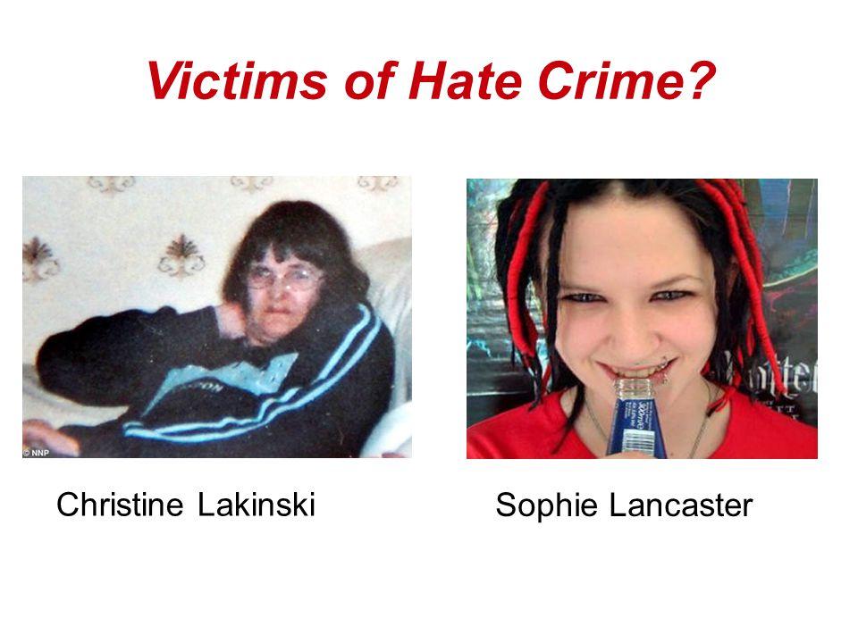Victims of Hate Crime Sophie Lancaster Christine Lakinski
