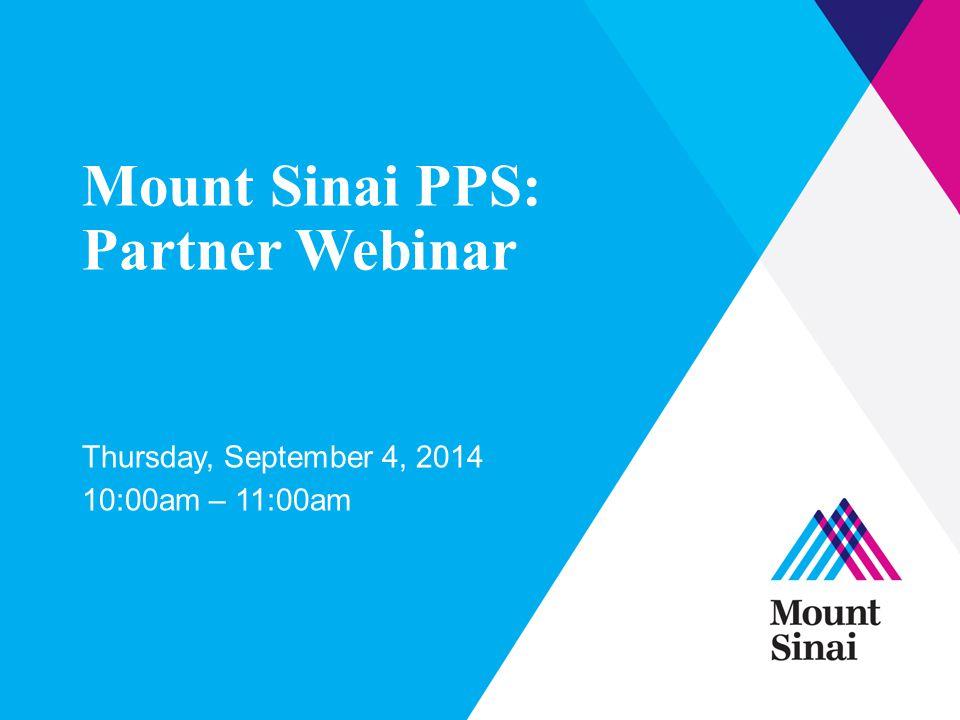 Mount Sinai PPS: Partner Webinar Thursday, September 4, 2014 10:00am – 11:00am