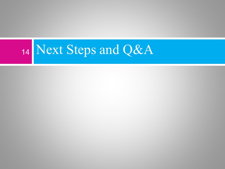 Next Steps and Q&A 14