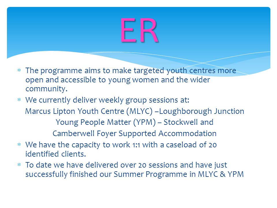  The programme aims to make targeted youth centres more open and accessible to young women and the wider community.  We currently deliver weekly gro