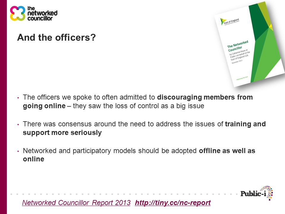 The officers we spoke to often admitted to discouraging members from going online – they saw the loss of control as a big issue There was consensus around the need to address the issues of training and support more seriously Networked and participatory models should be adopted offline as well as online And the officers.