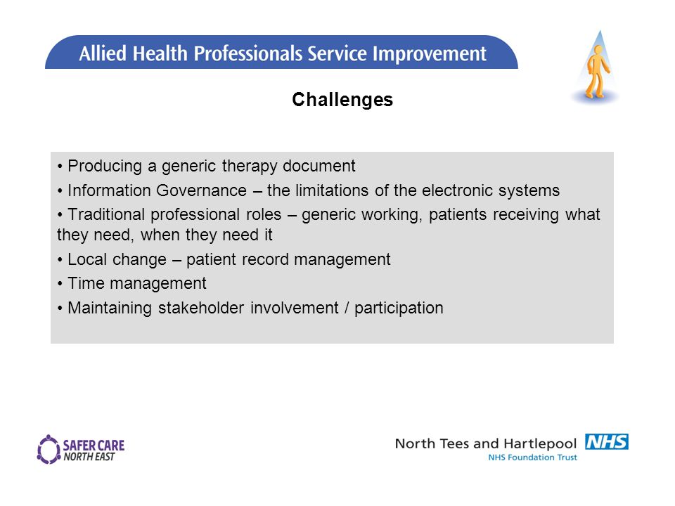 Producing a generic therapy document Information Governance – the limitations of the electronic systems Traditional professional roles – generic working, patients receiving what they need, when they need it Local change – patient record management Time management Maintaining stakeholder involvement / participation Challenges