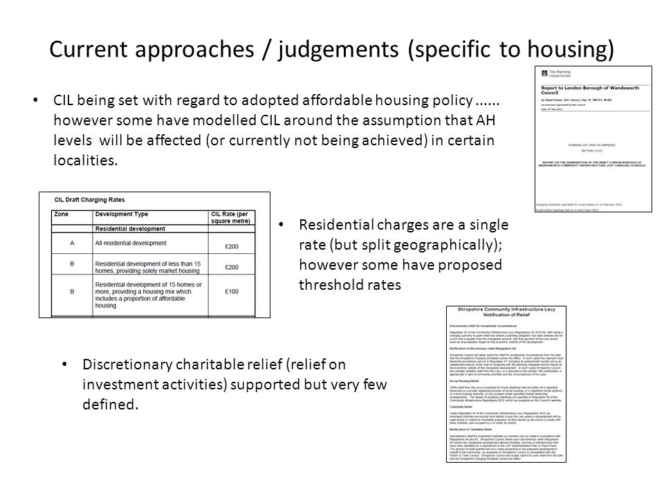 Current approaches / judgements (specific to housing) CIL being set with regard to adopted affordable housing policy......