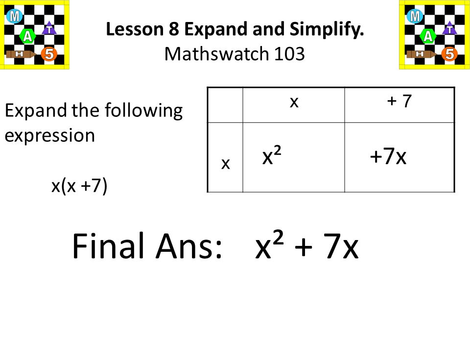 x- 9 3 3x -27 Expand the following expression 3(x - 9) Lesson 8 Expand and Simplify.