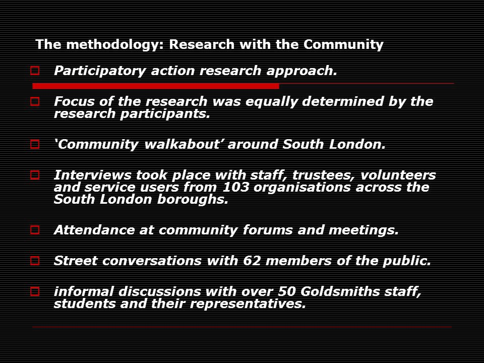 The methodology: Research with the Community  Participatory action research approach.