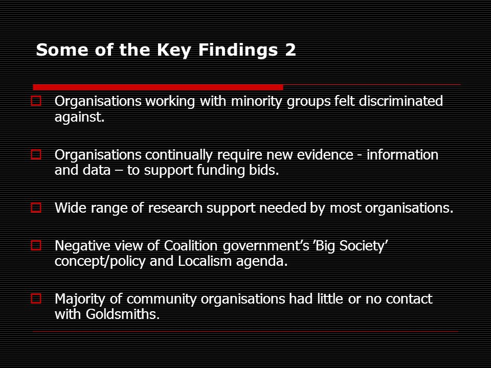Some of the Key Findings 2  Organisations working with minority groups felt discriminated against.