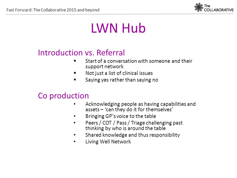 Fast Forward: The Collaborative 2015 and beyond LWN Hub Introduction vs. Referral  Start of a conversation with someone and their support network  N