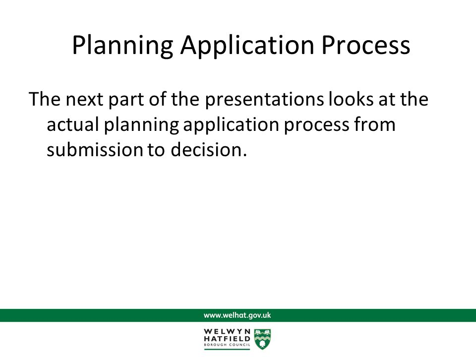 Planning Application Process The next part of the presentations looks at the actual planning application process from submission to decision.