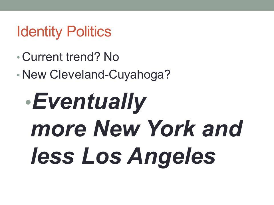 Identity Politics Current trend. No New Cleveland-Cuyahoga.