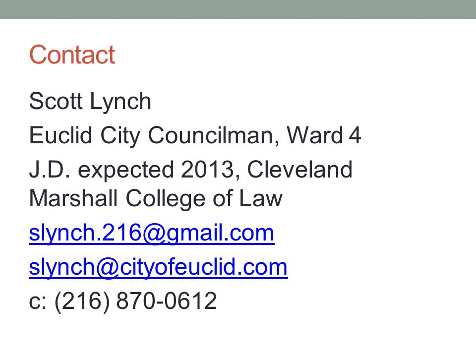 Contact Scott Lynch Euclid City Councilman, Ward 4 J.D. expected 2013, Cleveland Marshall College of Law slynch.216@gmail.com slynch@cityofeuclid.com