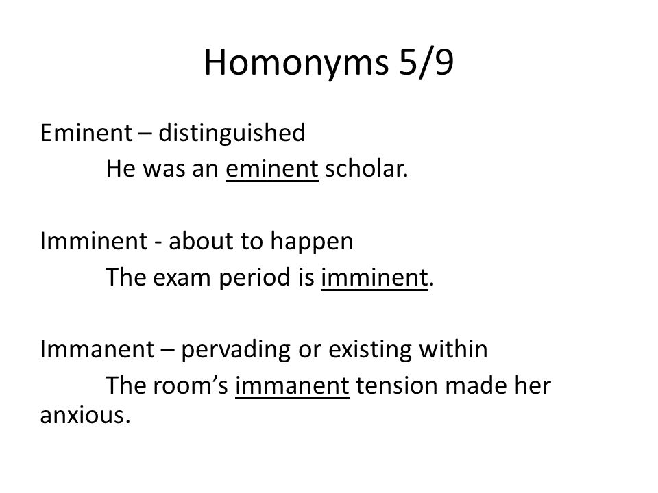 Homonyms 5/9 Eminent – distinguished He was an eminent scholar.