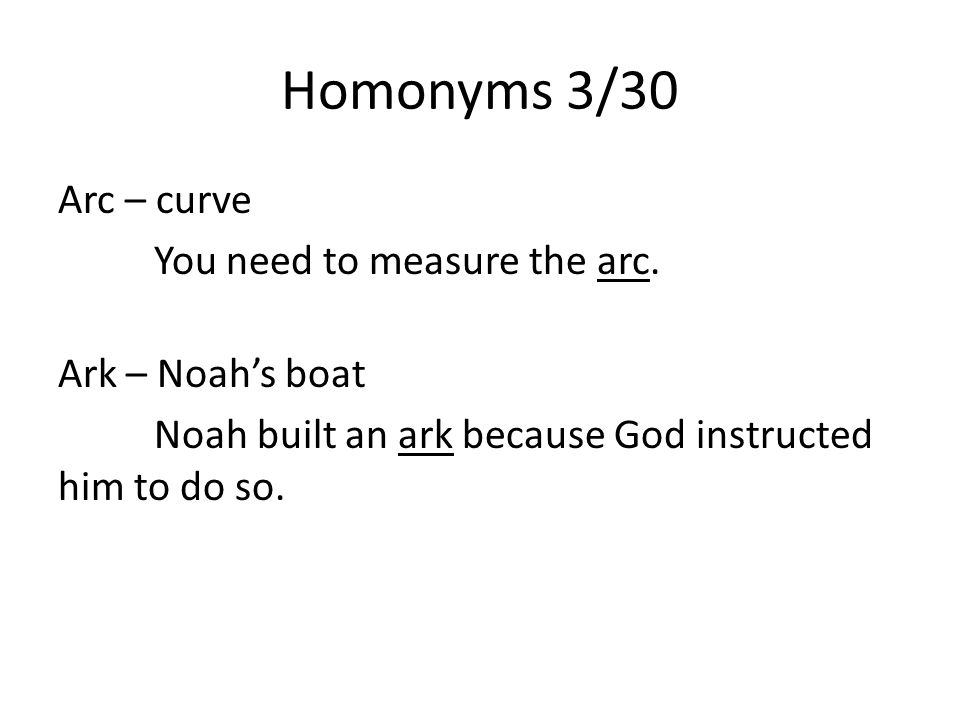 Homonyms 3/30 Arc – curve You need to measure the arc.