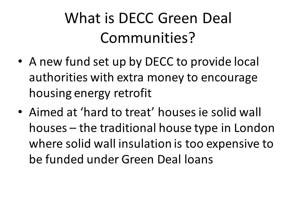What is DECC Green Deal Communities? A new fund set up by DECC to provide local authorities with extra money to encourage housing energy retrofit Aime
