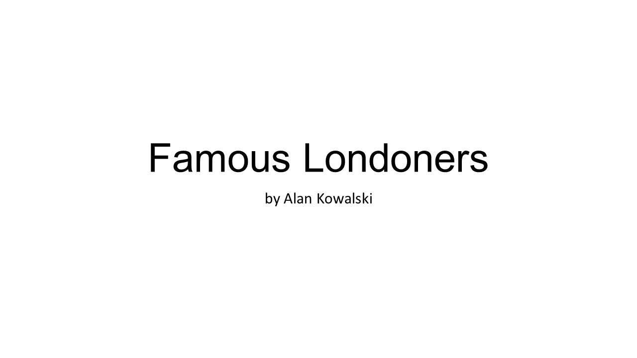 Famous Londoners by Alan Kowalski