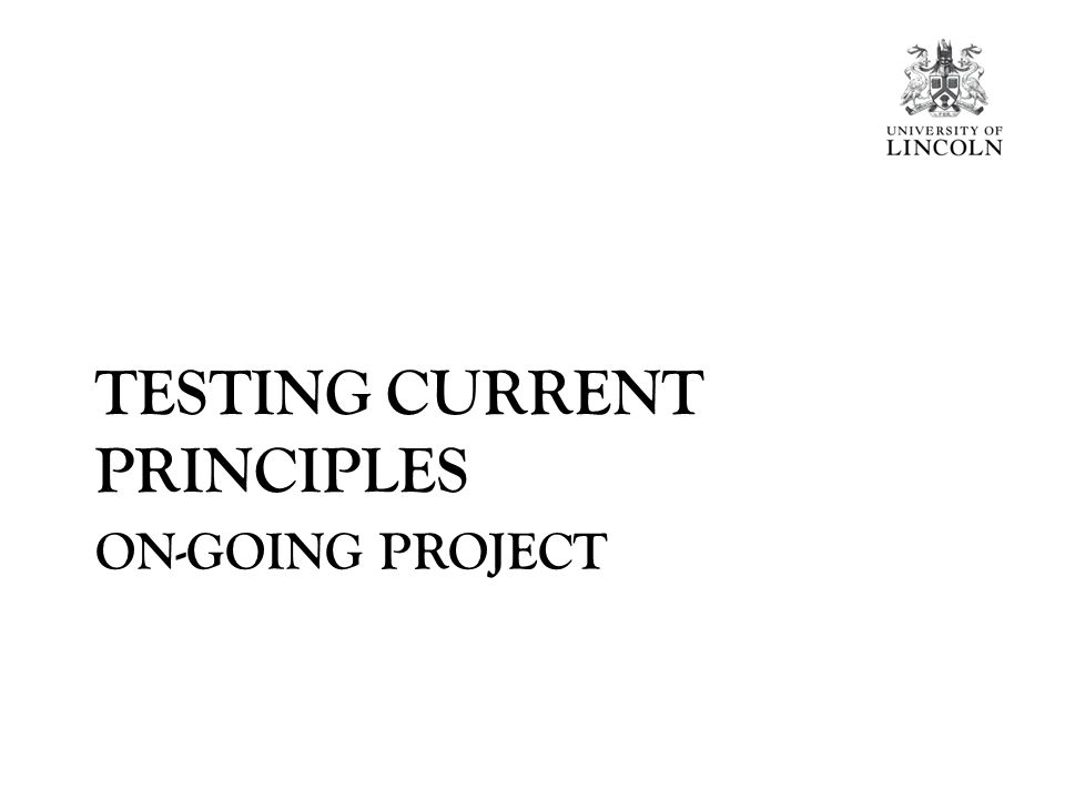 ON-GOING PROJECT TESTING CURRENT PRINCIPLES