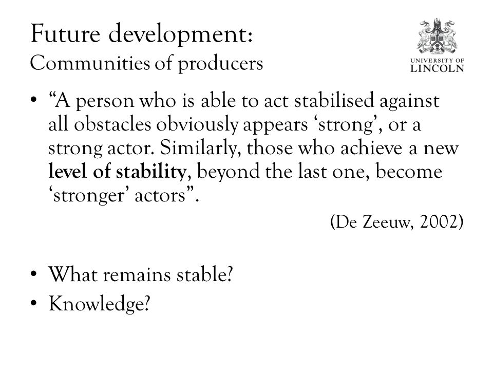 Future development: Communities of producers A person who is able to act stabilised against all obstacles obviously appears 'strong', or a strong actor.
