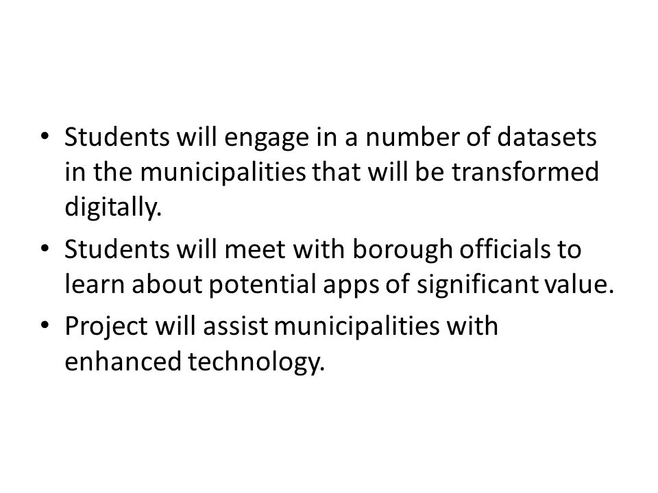 Students will engage in a number of datasets in the municipalities that will be transformed digitally. Students will meet with borough officials to le