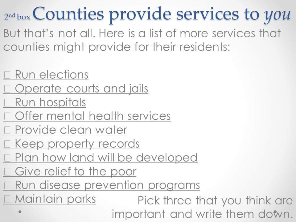 3 rd and 4 th boxes Paying for county services It takes money to provide all these services.