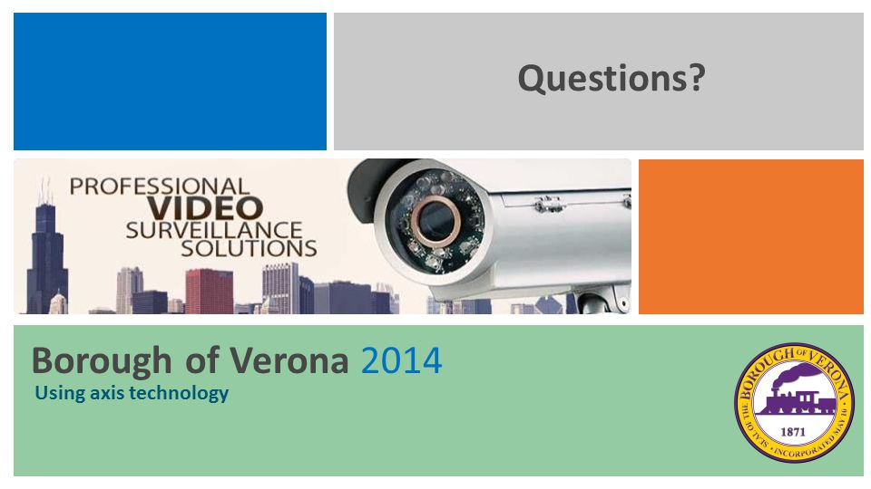 Borough of Verona 2014 Using axis technology Questions?