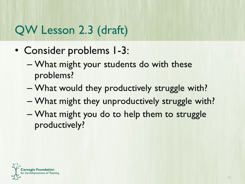 QW Lesson 2.3 (draft) Consider problems 1-3: – What might your students do with these problems.