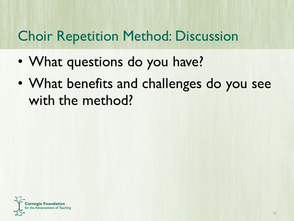 Choir Repetition Method: Discussion What questions do you have.