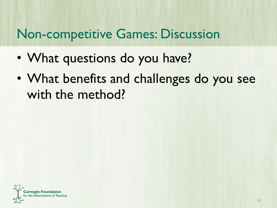 Non-competitive Games: Discussion What questions do you have.