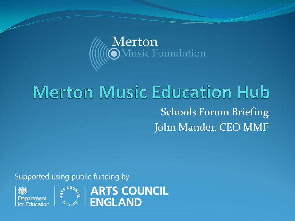 Schools Forum Briefing John Mander, CEO MMF