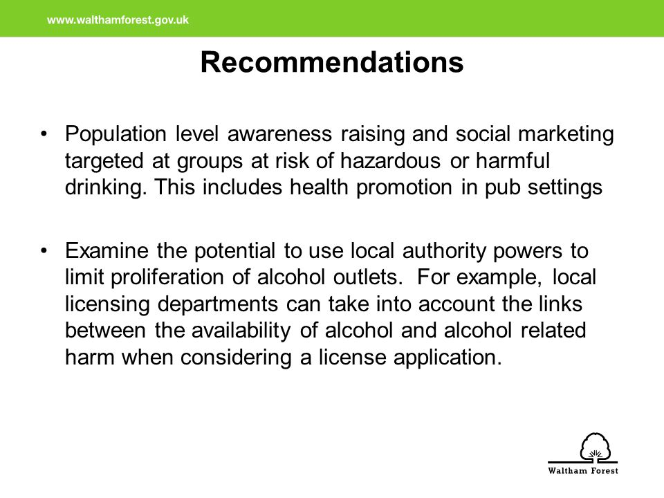 Recommendations Population level awareness raising and social marketing targeted at groups at risk of hazardous or harmful drinking.