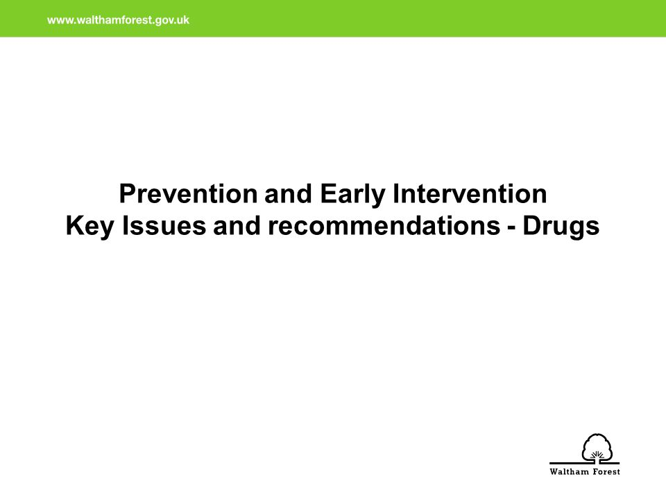 Prevention and Early Intervention Key Issues and recommendations - Drugs