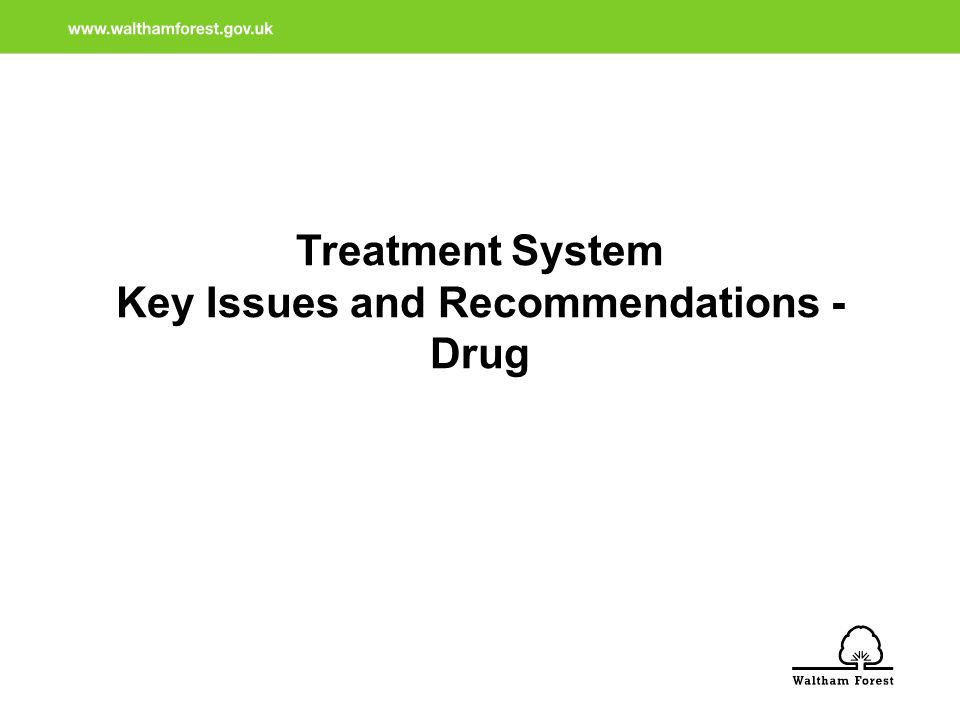 Treatment System Key Issues and Recommendations - Drug