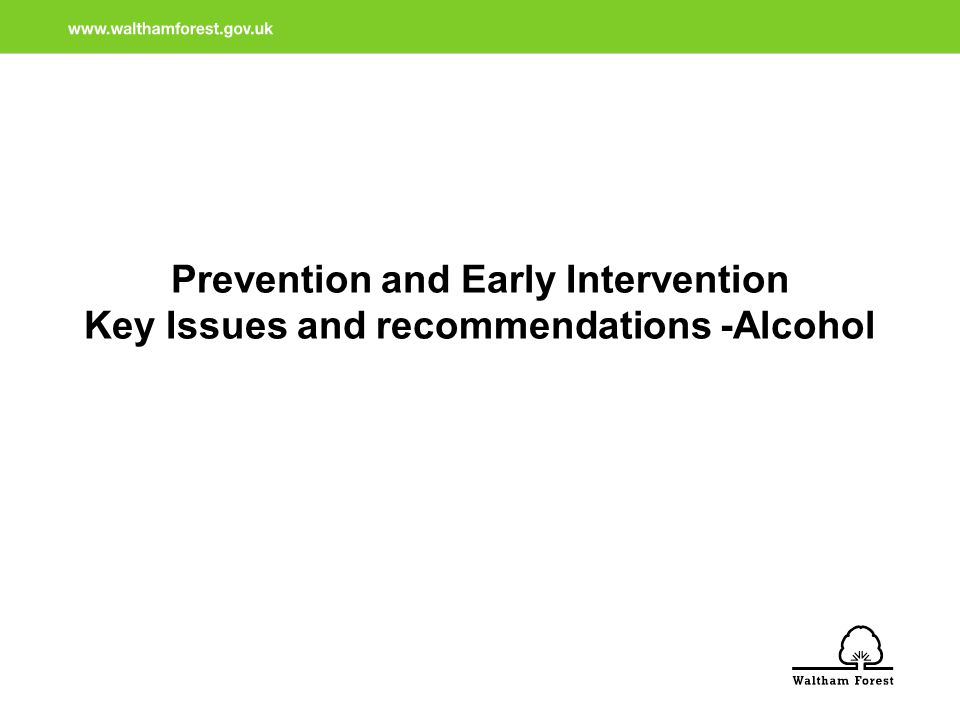 Prevention and Early Intervention Key Issues and recommendations -Alcohol