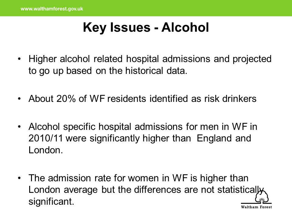 Key Issues - Alcohol Higher alcohol related hospital admissions and projected to go up based on the historical data.