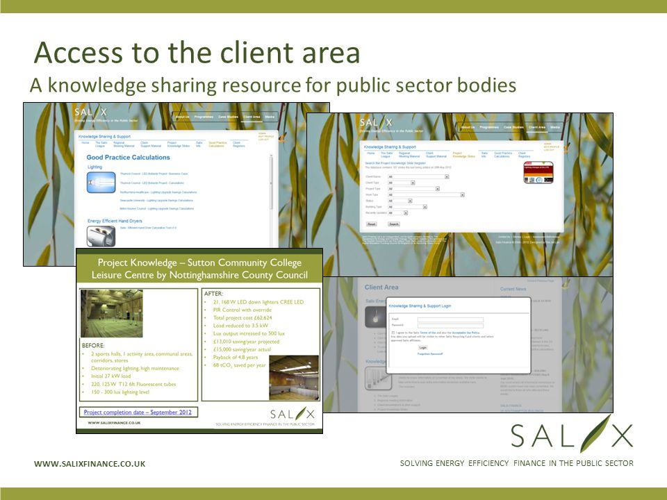 SOLVING ENERGY EFFICIENCY FINANCE IN THE PUBLIC SECTOR WWW.SALIXFINANCE.CO.UK Access to the client area A knowledge sharing resource for public sector