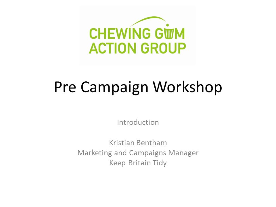 Pre Campaign Workshop Introduction Kristian Bentham Marketing and Campaigns Manager Keep Britain Tidy