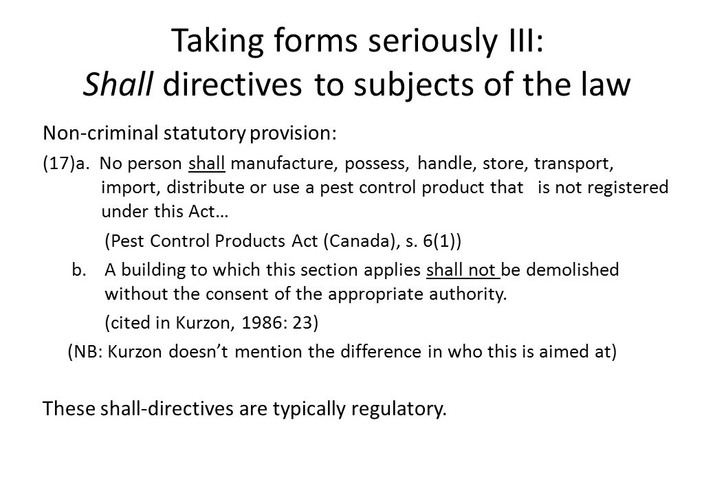 Taking forms seriously III: Shall directives to subjects of the law Non-criminal statutory provision: (17)a.