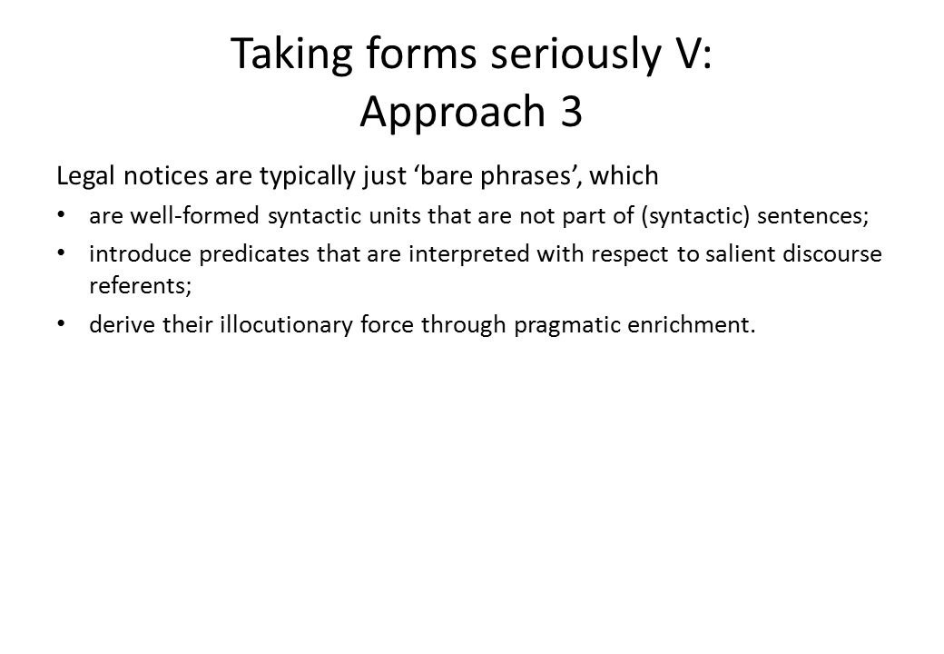 Taking forms seriously V: Approach 3 Advantages of Approach 3: It is a WYSIWYG approach, which – takes overt form to be a generally good (i.e.