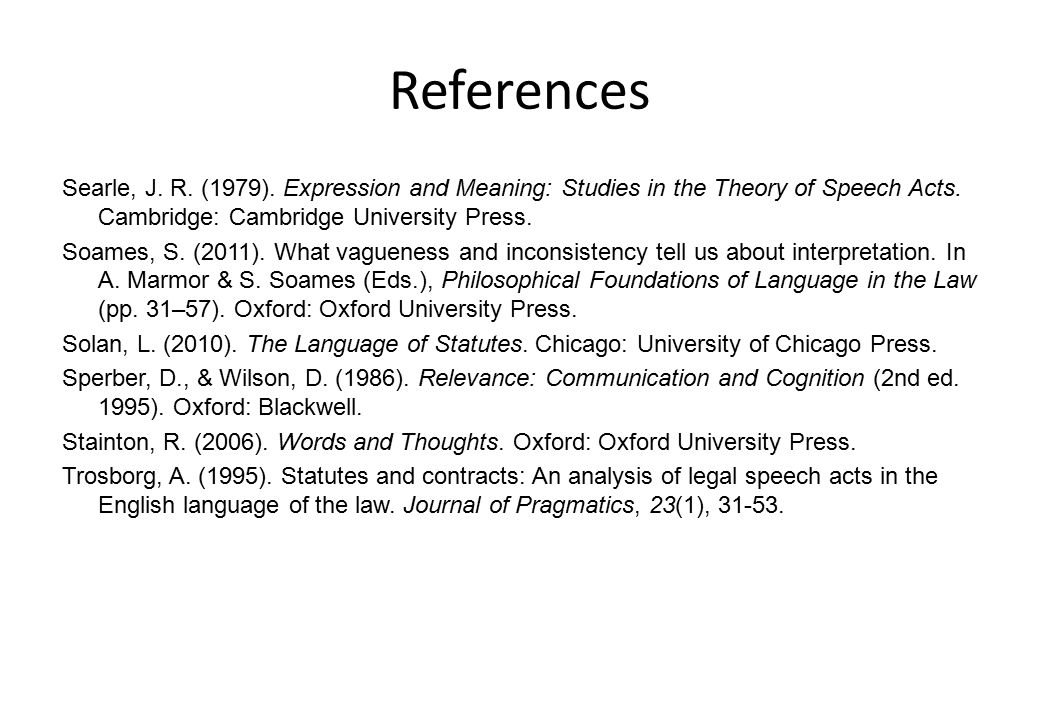 References Searle, J. R. (1979). Expression and Meaning: Studies in the Theory of Speech Acts. Cambridge: Cambridge University Press. Soames, S. (2011