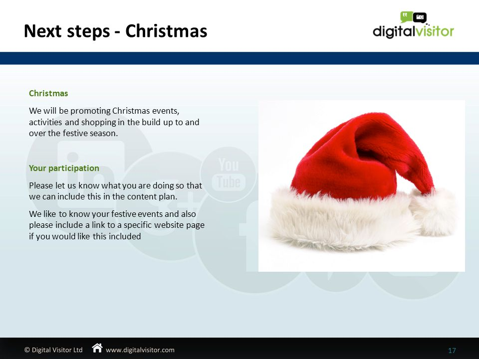 Next steps - Christmas 17 Christmas We will be promoting Christmas events, activities and shopping in the build up to and over the festive season.