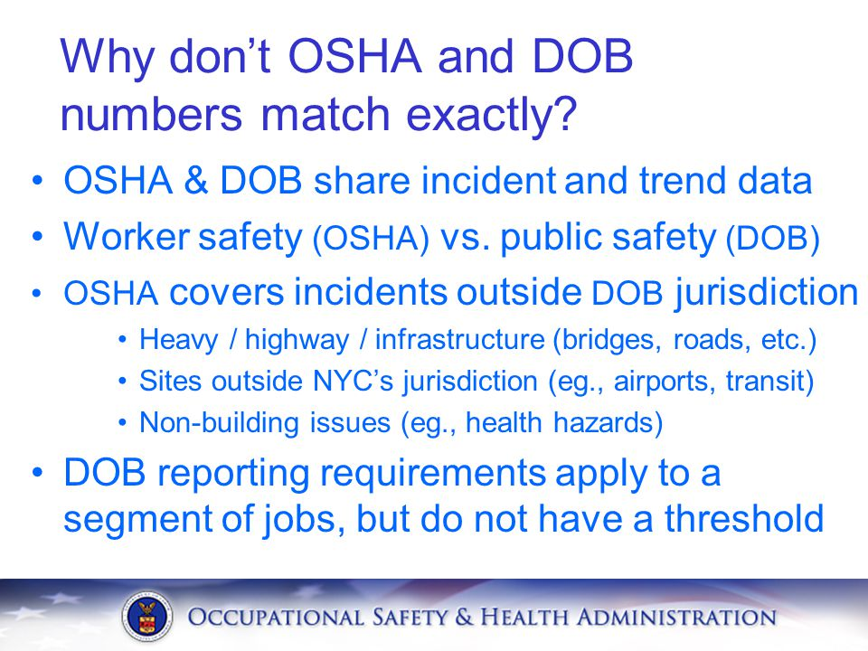 OSHA & DOB share incident and trend data Worker safety (OSHA) vs. public safety (DOB) OSHA covers incidents outside DOB jurisdiction Heavy / highway /