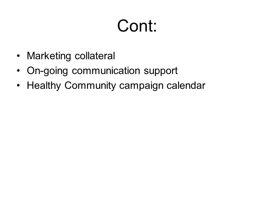 Cont: Marketing collateral On-going communication support Healthy Community campaign calendar