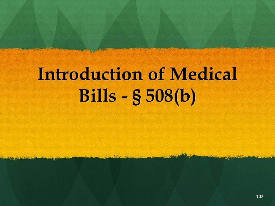102 Introduction of Medical Bills - § 508(b)