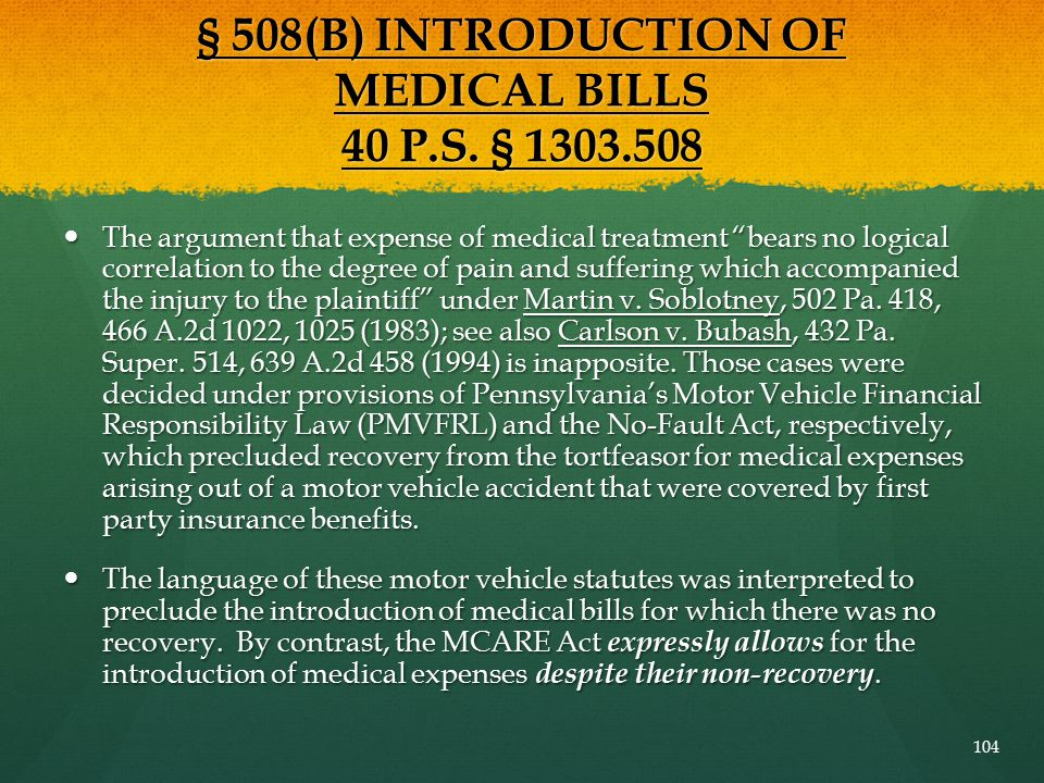 """§ 508(B) INTRODUCTION OF MEDICAL BILLS 40 P.S. § 1303.508 The argument that expense of medical treatment """"bears no logical correlation to the degree o"""
