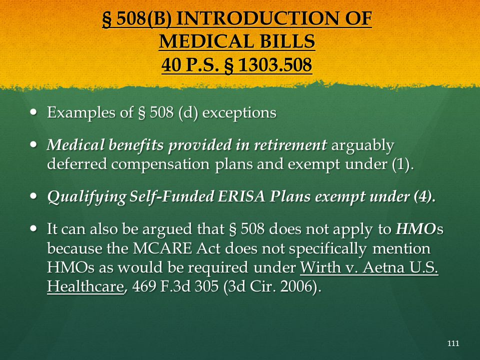 § 508(B) INTRODUCTION OF MEDICAL BILLS 40 P.S. § 1303.508 Examples of § 508 (d) exceptions Examples of § 508 (d) exceptions Medical benefits provided