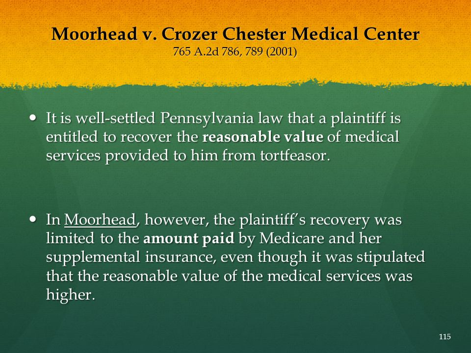 Moorhead v. Crozer Chester Medical Center 765 A.2d 786, 789 (2001) It is well-settled Pennsylvania law that a plaintiff is entitled to recover the rea
