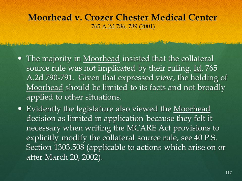 Moorhead v. Crozer Chester Medical Center 765 A.2d 786, 789 (2001) The majority in Moorhead insisted that the collateral source rule was not implicate