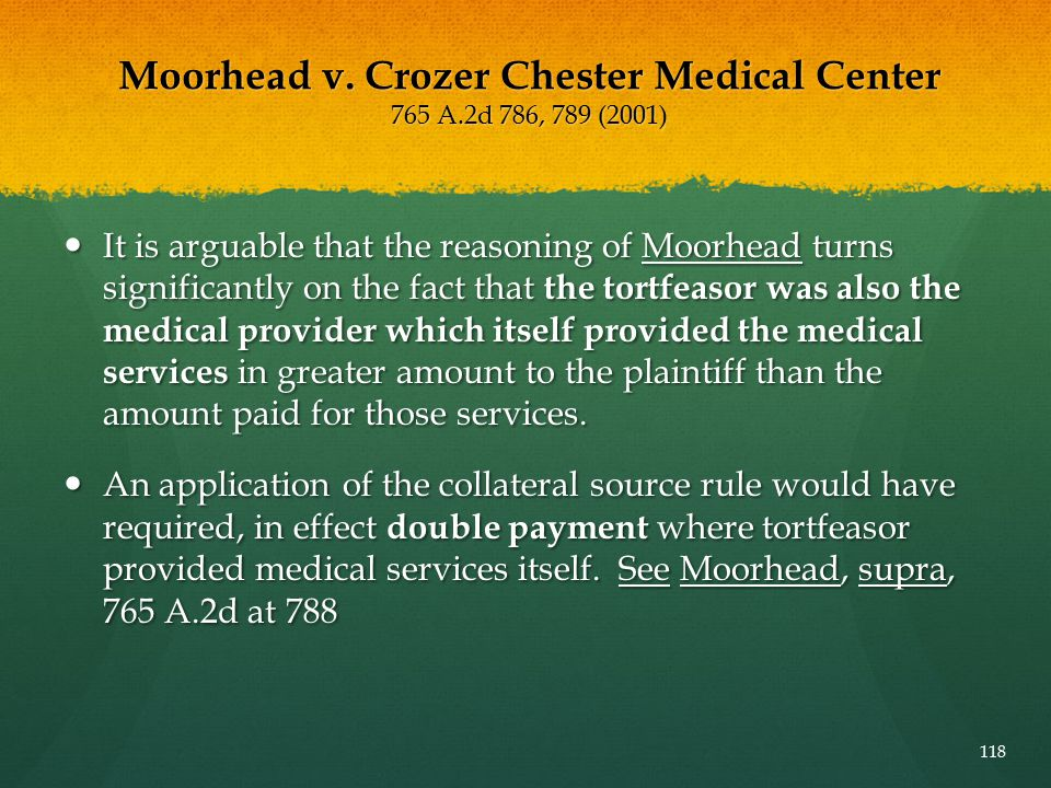 Moorhead v. Crozer Chester Medical Center 765 A.2d 786, 789 (2001) It is arguable that the reasoning of Moorhead turns significantly on the fact that