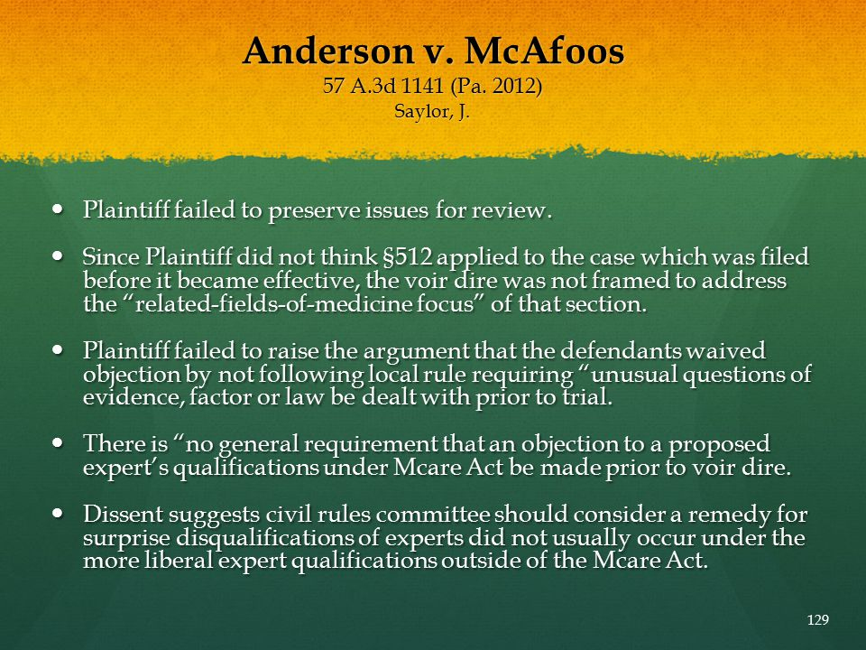 Anderson v. McAfoos 57 A.3d 1141 (Pa. 2012) Saylor, J. Plaintiff failed to preserve issues for review. Plaintiff failed to preserve issues for review.
