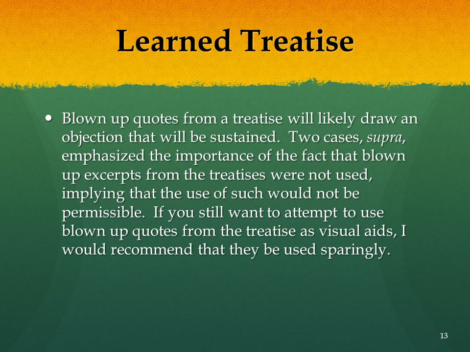 Learned Treatise Blown up quotes from a treatise will likely draw an objection that will be sustained. Two cases, supra, emphasized the importance of
