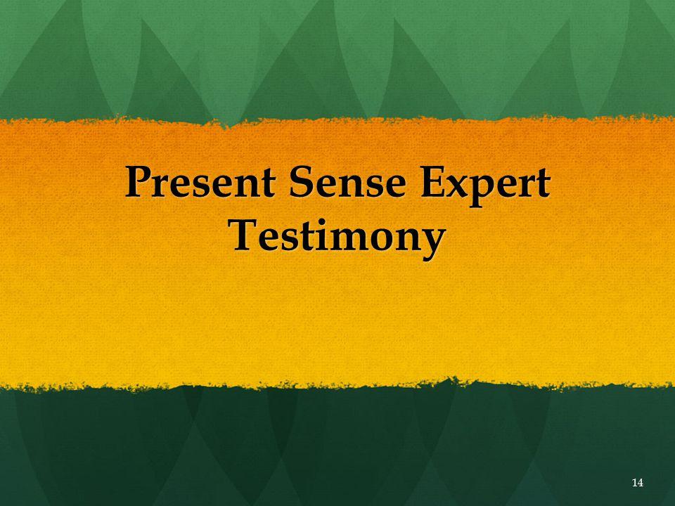 Present Sense Expert Testimony 14