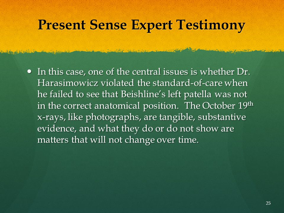 Present Sense Expert Testimony In this case, one of the central issues is whether Dr. Harasimowicz violated the standard-of-care when he failed to see